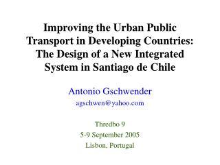 Antonio Gschwender agschwen@yahoo Thredbo 9 5-9 September 2005 Lisbon, Portugal