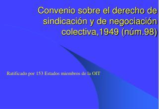 Convenio sobre el derecho de sindicación y de negociación colectiva,1949 (núm.98)