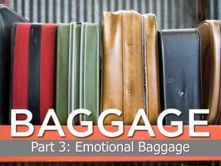 Part 3: Emotional Baggage