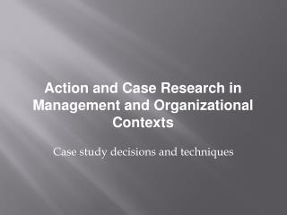 Case study decisions and techniques