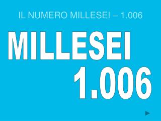 IL NUMERO MILLESEI – 1.006