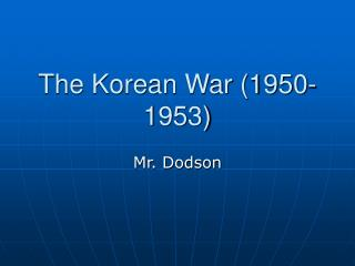 The Korean War (1950-1953)