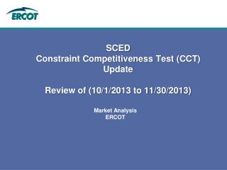 SCED Constraint Competitiveness Test ( CCT) Update Review of (10/1/2013 to 11/30/2013)