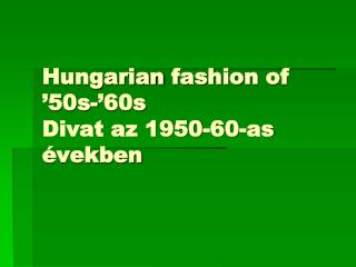 Hungarian fashion  of '50s-'60s Divat az 1950-60-as években