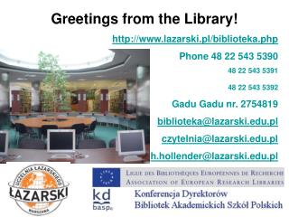 Greetings from the Library! lazarski.pl/biblioteka.php Phone 48 22 543 5390