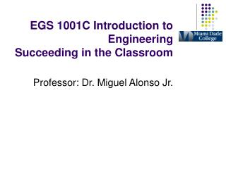 EGS 1001C Introduction to Engineering Succeeding in the Classroom