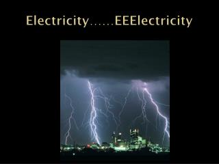 Electricity…… EEElectricity