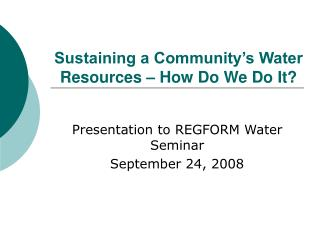 Sustaining a Community's Water Resources – How Do We Do It?