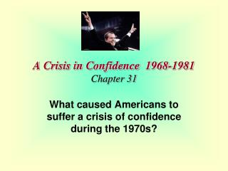 A Crisis in Confidence 1968-1981 Chapter 31