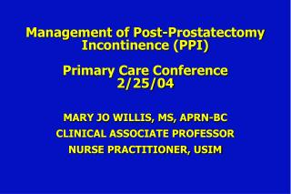 Management of Post-Prostatectomy Incontinence (PPI) Primary Care Conference 2/25/04