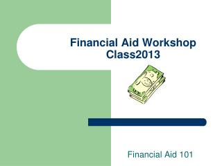 Financial Aid Workshop Class2013