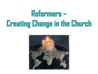 Reformers –  Creating Change in the Church