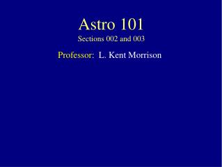 Astro 101 Sections 002 and 003