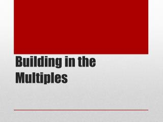Building in the Multiples
