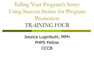 Telling Your Program's Story: Using Success Stories for Program Promotion TRAINING FOUR
