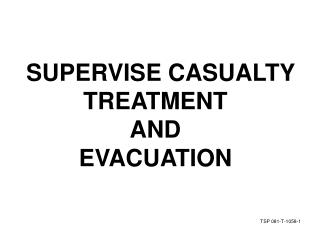 SUPERVISE CASUALTY TREATMENT  AND  EVACUATION