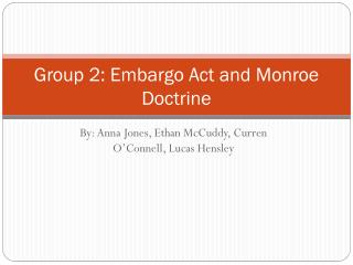 Group 2: Embargo Act and Monroe Doctrine