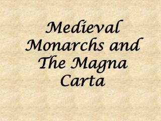 Medieval Monarchs and The Magna Carta