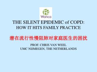 THE SILENT EPIDEMIC of COPD:  HOW IT HITS FAMILY PRACTICE 潜在流行性慢阻肺对家庭医生的困扰