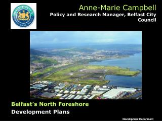 Anne-Marie Campbell Policy and Research Manager, Belfast City Council