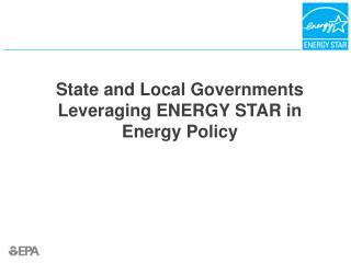 State and Local Governments Leveraging ENERGY STAR in Energy Policy