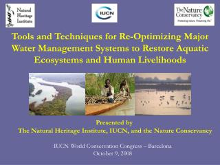 Tools  and Techniques for Re-Optimizing Major  Water Management Systems to Restore Aquatic Ecosystems and Human Liveliho
