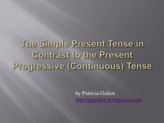 The Simple Present Tense in Contrast to the Present Progressive (Continuous) Tense