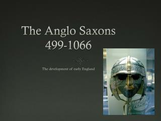 The Anglo Saxons 499- 1066