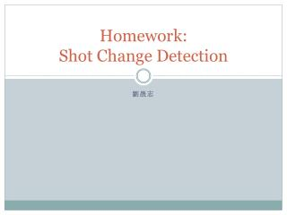 Homework:  Shot Change Detection
