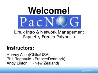 Welcome! Linux Intro & Network Management Papeete, French Polynesia
