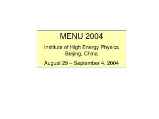 MENU 2004 Institute of High Energy Physics  Beijing, China August 29 – September 4, 2004