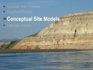 Columbia River Overview Superfund Process Conceptual Site Models Data Gap Analysis