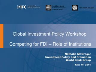 Global Investment Policy Workshop  Competing for FDI – Role of Institutions