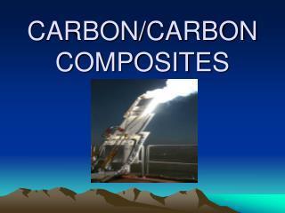 CARBON/CARBON COMPOSITES