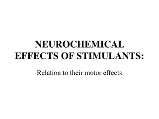 NEUROCHEMICAL EFFECTS OF STIMULANTS: