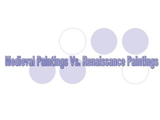 Medieval Paintings Vs. Renaissance Paintings