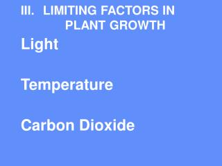 III.	LIMITING FACTORS IN 		PLANT GROWTH