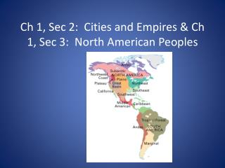 Ch 1, Sec 2:  Cities and Empires & Ch 1, Sec 3:  North American Peoples