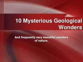 10 Mysterious Geological Wonders