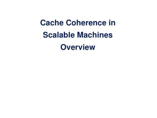 Cache Coherence in  Scalable Machines Overview