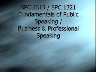 SPC 1315 / SPC 1321 Fundamentals of Public Speaking /  Business & Professional Speaking