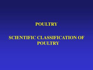 POULTRY SCIENTIFIC CLASSIFICATION OF POULTRY