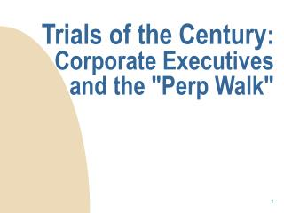 "Trials of the Century : Corporate Executives and the ""Perp Walk"""