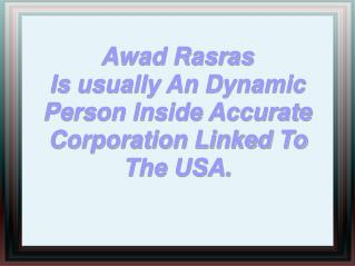 Awad Rasras Is usually an Dynamic Person Inside Accurate Corporation Linked to The USA.