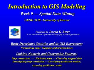 Introduction to GIS Modeling Week 9 — Spatial Data Mining GEOG 3110 –University of Denver