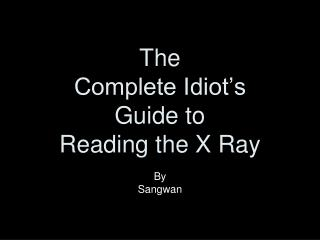 The  Complete Idiot's Guide to Reading the X Ray