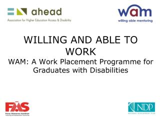 WILLING AND ABLE TO WORK WAM: A Work Placement Programme for Graduates with Disabilities
