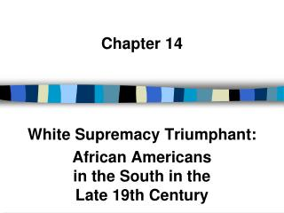 Chapter 14 White Supremacy Triumphant: African Americans  in the South in the  Late 19th Century