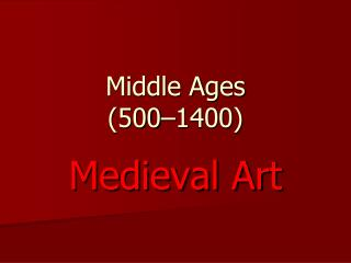 Middle Ages  (500–1400)
