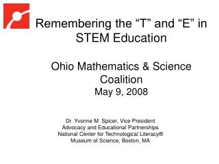 "Remembering the ""T"" and ""E"" in STEM Education Ohio Mathematics & Science Coalition May 9, 2008"